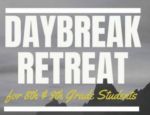 Daybreak Retreat For 8th & 9th Grade Students April 26-28